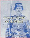 The Civil War Soldier : A Historical Reader, Michael Barton, Larry M. Logue, 0814798799