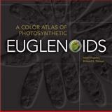 A Color Atlas of Photosynthetic Euglenoids, Ionel Ciugulea and Richard E. Triemer, 0870138790