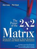 The Power of the 2x2 Matrix : Using 2x2 Thinking to Solve Business Problems and Make Better Decisions, Hood, Phil and Lowy, Alex, 1118008790