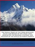 The Indian Tribes of the Upper Mississippi Valley and Region of the Great Lakes, Emma Helen Blair and Nicolas Perrot, 1149008792
