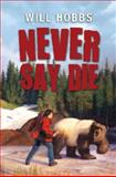 Never Say Die, Will Hobbs, 0061708801
