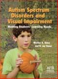 Autism Spectrum Disorders and Visual Impairments : Meeting Students' Learning Needs, Gense, Marilyn H. and Gense, D. Jay, 0891288805