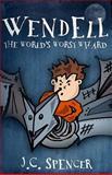 Wendell the World's Worst Wizard, J. C. Spencer, 1493658808