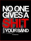 No One Gives a Shit about Your Band, Anonymous, 0991338804
