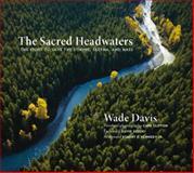 The Sacred Headwaters, Wade Davis, 1553658809