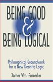 Being Good and Being Logical : Philosophical Groundwork for a New Deontic Logic, Forrester, James W., 1563248808