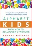 Alphabet Kids - From ADD to Zellweger Syndrome : A Guide to Developmental, Neurobiological and Psychological Disorders for Parents and Professionals, Woliver, Robbie, 1843108801