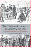The French Anarchists in London, 1880-1914 : Exile and Transnationalism in the First Globalization, Bantman, Constance, 1846318807