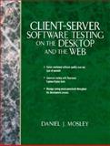 Client-Server Software Testing on the Desktop and the Web, Mosley, Daniel J., 0131838806