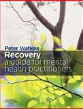 Recovery : A Guide for Mental Health Practitioners, Watkins, Peter N., 0750688807