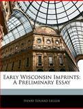 Early Wisconsin Imprints, Henry Eduard Legler, 114415880X
