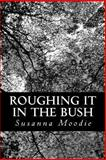 Roughing It in the Bush, Susanna Moodie, 1481068806