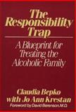 The Responsibility Trap : A Blueprint for Treating the Alcoholic Family, Bepko, Claudia and Krestan, Jo-Ann, 0029028809