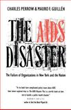 The AIDS Disaster : The Failure of Organizations in New York and the Nation, Perrow, Charles and Guillen, Mauro F., 0300048807