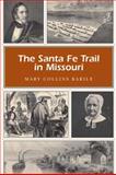The Santa Fe Trail in Missouri, Mary Collins Barile, 0826218806