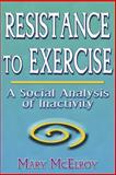 Resistance to Exercise : A Social Analysis of Inactivity, McElroy, Mary, 0880118806
