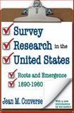 Survey Research in the United States : Roots and Emergence 1890-1960, Converse, Jean M., 1412808804