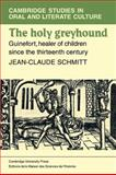 The Holy Greyhound : Guinefort, Healer of Children since the Thirteenth Century, Schmidtt, Jean-Claude, 0521108802