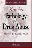 Karch's Pathology of Drug Abuse, Karch, Steven B., 084937880X