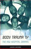 Body Trauma TV : The New Hospital Dramas, Jacobs, Jason, 0851708803