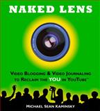 Naked Lens - Video Blogging and Video Journaling to Reclaim the YOU in YouTube, Michael Sean Kaminsky, 0981318800