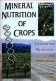Mineral Nutrition of Crops : Fundamental Mechanisms and Implications, Zdenko Rengel, 1560228806
