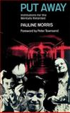 Put Away : Institutions for the Mentally Retarded, Morris, Pauline, 0202308804