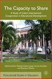 The Capacity to Share : A Study of Cuba's International Cooperation in Educational Development, , 0230338801