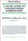 A Study Guide to Understanding Radiography, Hiss, Stephen S., 0398058806