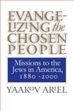 Evangelizing the Chosen People, Yaakov S. Ariel, 0807848808