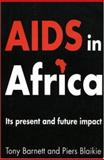 AIDS in Africa : Its Present and Future Impact, Barnett, Tony and Blaikie, Piers, 0898628806