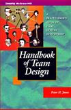 Handbook of Team Design : A Practitioner's Guide to Team Systems Development, Jones, Peter H., 0070328803