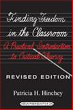 Finding Freedom in the Classroom : A Practical Introduction to Critical Theory, Hinchey, Patricia H., 1433108801