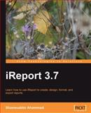 IReport 3. 6 : Learn how to use iReport to create, design, format, and export Reports, Ahammad, Shamsuddin, 1847198805