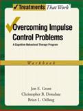 Overcoming Impulse Control Problems : A Cognitive-Behavioral Therapy Program, Workbook, Grant, Jon E. and Donahue, Christopher B., 0199738807