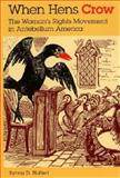 When Hens Crow : The Women's Rights Movements in Antebellum America, Hoffert, Sylvia D., 0253328802