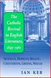 Catholic Revival in English Literature, 1845-1961 : Newman, Hopkins, Belloc, Chesterton, Greene, Waugh, Ker, Ian, 0268038805