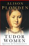 Tudor Women, Alison Plowden, 0750928808