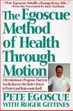 The Egoscue Method of Health Through Motion : A Revolutionary Program That Let's You Rediscover the Body's Power to Rejuvenate Itself, Egoscue, Pete and Gittines, Roger, 0060168811