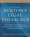 Burtons Legal Thesaurus : Over 10,000 Synonyms, Terms, and Expressions Specifically Related to the Legal Profession, Burton, William C., 0071818812