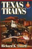 Texas Trains, Richard K. Troxell, 1556228813