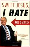 Sweet Jesus, I Hate Bill O'Reilly, Joseph Minton Amann and Tom Breuer, 1560258810
