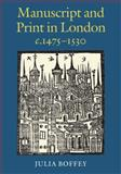 Manuscript and Print in London C. 1475-1530, Boffey, Julia, 0712358811