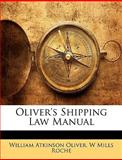 Oliver's Shipping Law Manual, William Atkinson Oliver and W. Mills Roche, 1145368816