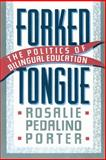 Forked Tongue : The Politics of Bilingual Education, Porter, Rosalie P. and Porter, Rosalie Pedalino, 1560008814