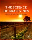 The Science of Grapevines : Anatomy and Physiology, Keller, Markus, 012374881X