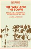 The Wild and the Sown : Botany and Agriculture in Western Europe, 1350-1850, Ambrosoli, Mauro, 0521108810