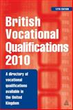 British Vocational Qualifications 2010 : A Directory of Vocational Qualifications Available in the United Kingdom, Kogan Page Staff, 074945881X