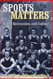 Sports Matters : Race, Recreation, and Culture, , 0814798810