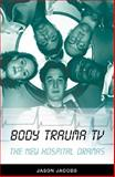 Body Trauma TV : The New Hospital Dramas, Jacobs, Jason, 0851708811